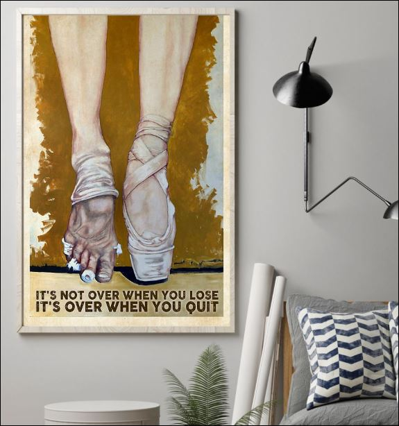Ballet it's not over when you lose it's over when you quit poster 1