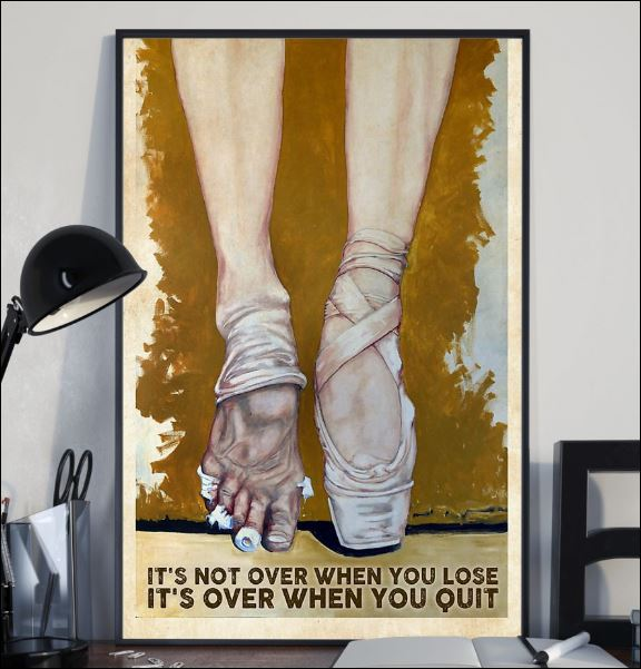 Ballet it's not over when you lose it's over when you quit poster 2