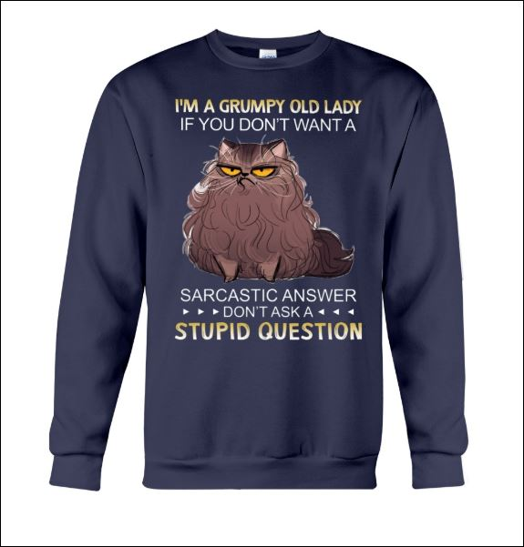 Cat i'm a grumpy old lady if you don't want a sarcastic answer don't ask a stupid question sweater