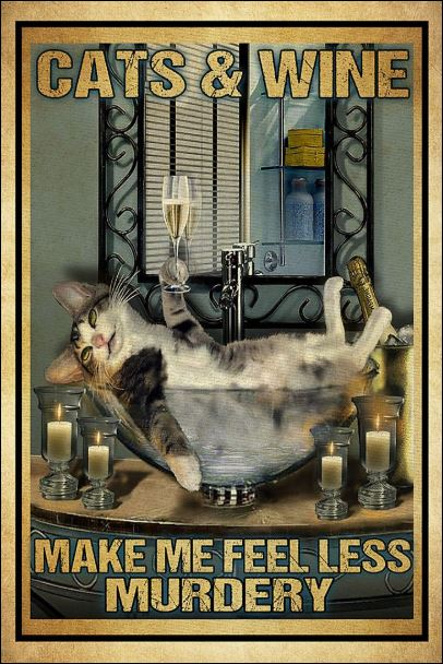 Cats and wine make me feel less murdery poster