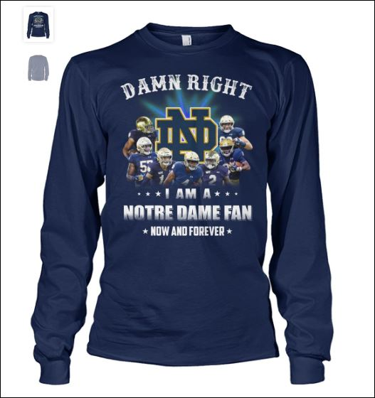 Damn right i am a Notre Dame Fan now and forever long sleeved