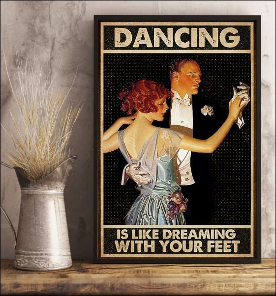 Dancing is like dreaming with your feet poster 1