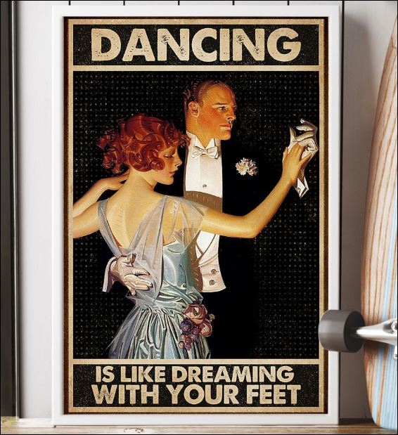 Dancing is like dreaming with your feet poster 2