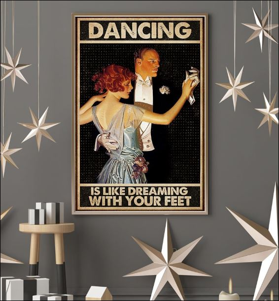 Dancing is like dreaming with your feet poster 3