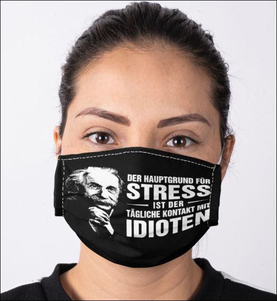 Der hauptgrunnd fun stress ist der tagliche kontakt mit idioten face mask