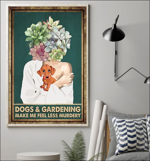 Dogs and Gardening make me feel less murdery poster 1