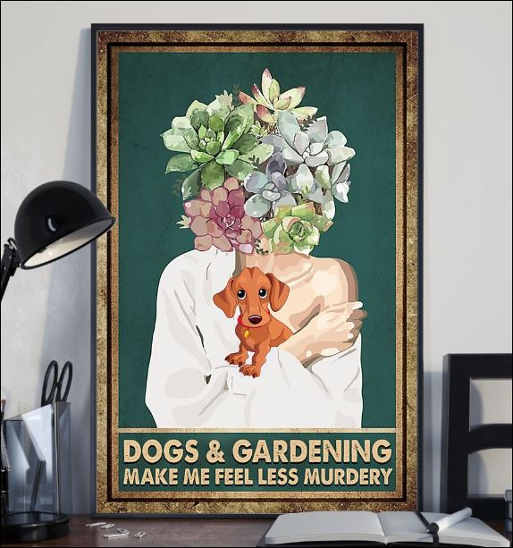 Dogs and Gardening make me feel less murdery poster 2