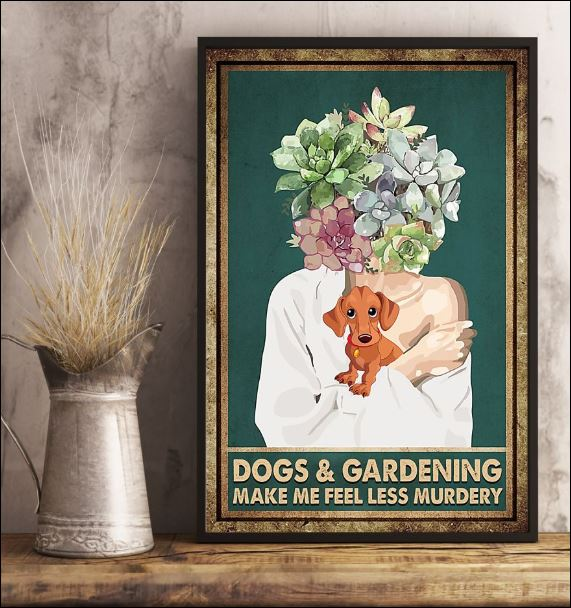 Dogs and Gardening make me feel less murdery poster 3