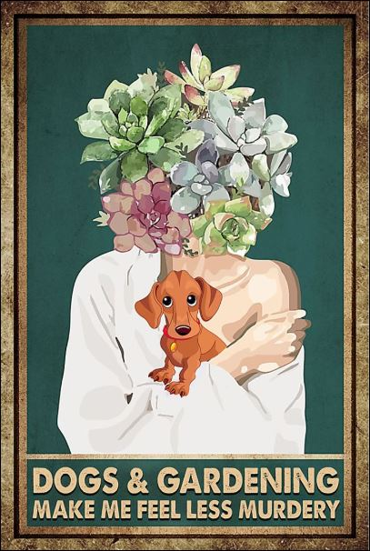 Dogs and Gardening make me feel less murdery poster