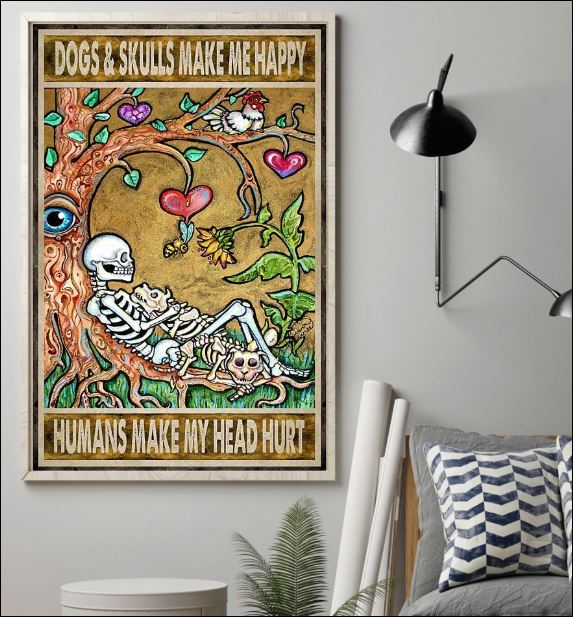 Dogs and skulls make me happy humans make my head hurt poster 1