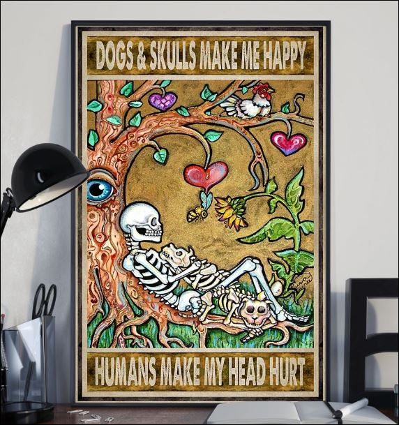 Dogs and skulls make me happy humans make my head hurt poster 2