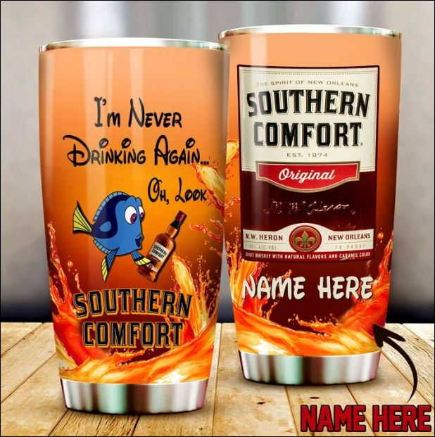 Dory i'm never drinking again oh look southern comfort tumbler