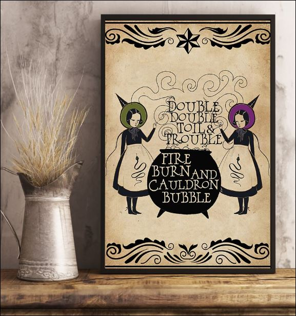 Double double toils and trouble fire burn and cauldron bubble poster 1