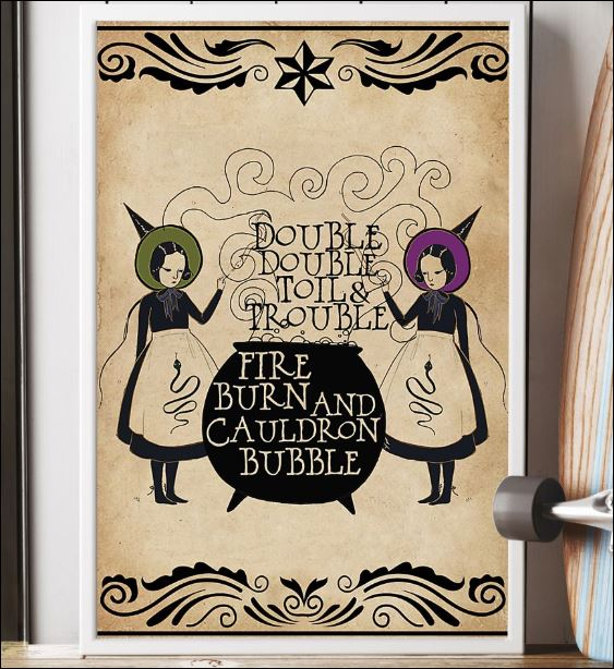 Double double toils and trouble fire burn and cauldron bubble poster 2