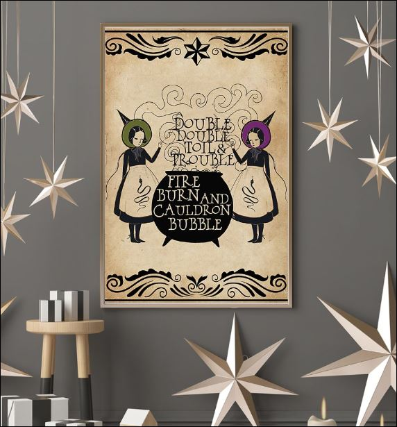 Double double toils and trouble fire burn and cauldron bubble poster 3
