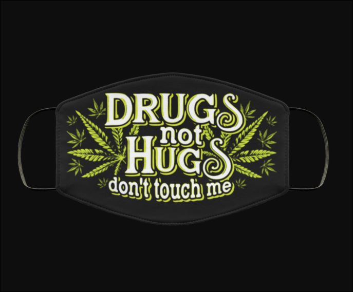 Drugs not hugs don't touch me face mask