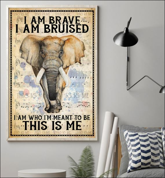Elephant i am brave i am bruised i am who i'm meant to be this is me poster 1