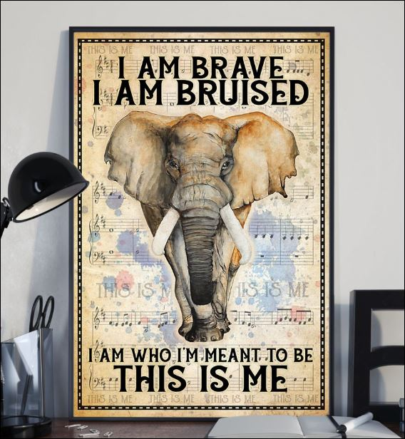 Elephant i am brave i am bruised i am who i'm meant to be this is me poster 2
