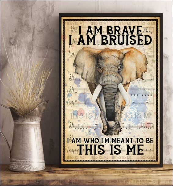 Elephant i am brave i am bruised i am who i'm meant to be this is me poster 3