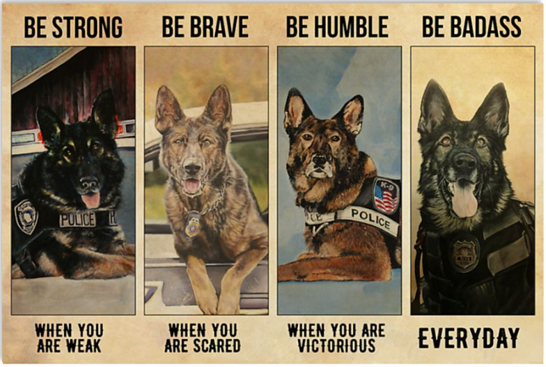 German Shepherd Police be strong when you are weak be brave when you are scared poster