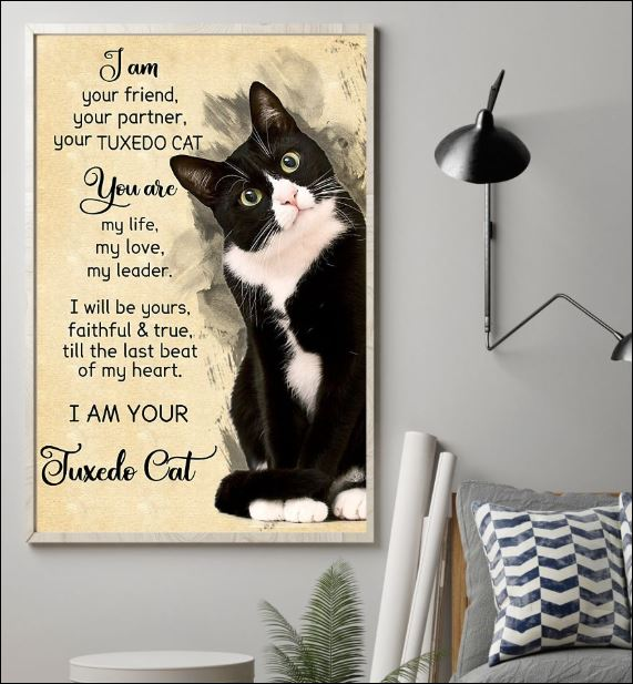 I am your friend your partner your tuxedo cat poster 1I am your friend your partner your tuxedo cat poster 1