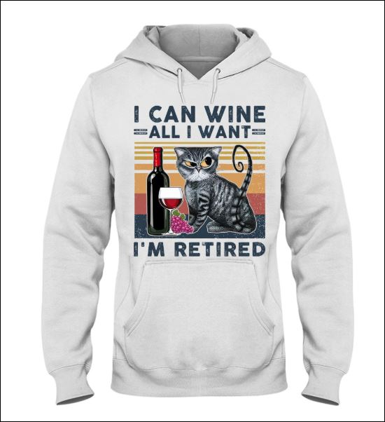 I can wine all i want i'm retired hoodie