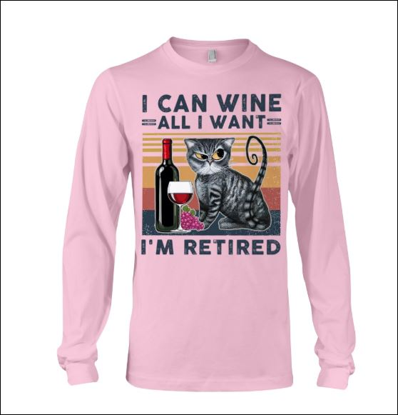 I can wine all i want i'm retired long sleeved