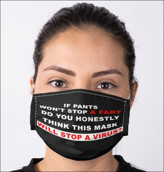 If pants won't stop a fart do you honestly think this mask will stop a virus face mask