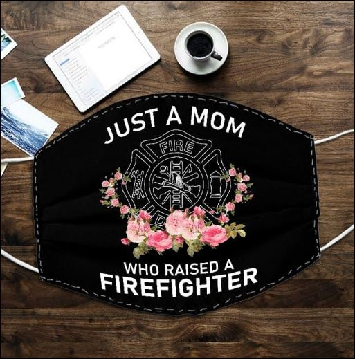 Just a mom who raised a firefighter face mask
