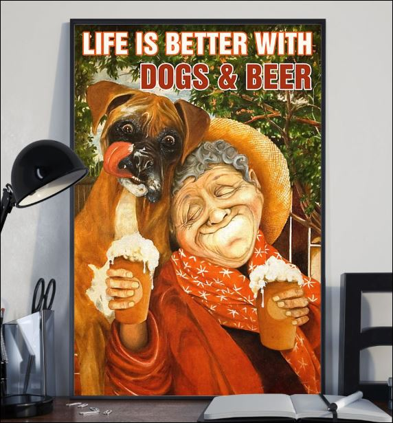Life is better with dogs and beer poster 2