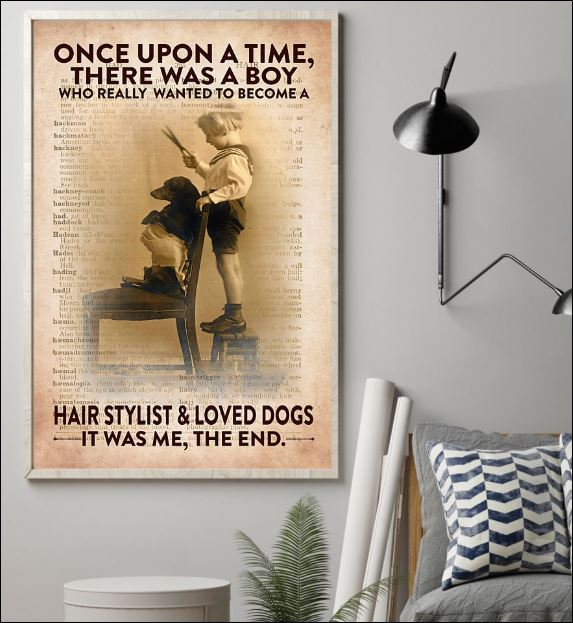 Once upon a time there was a boy who really wanted to become a hair stylist and loved dogs it was me the end poster 1