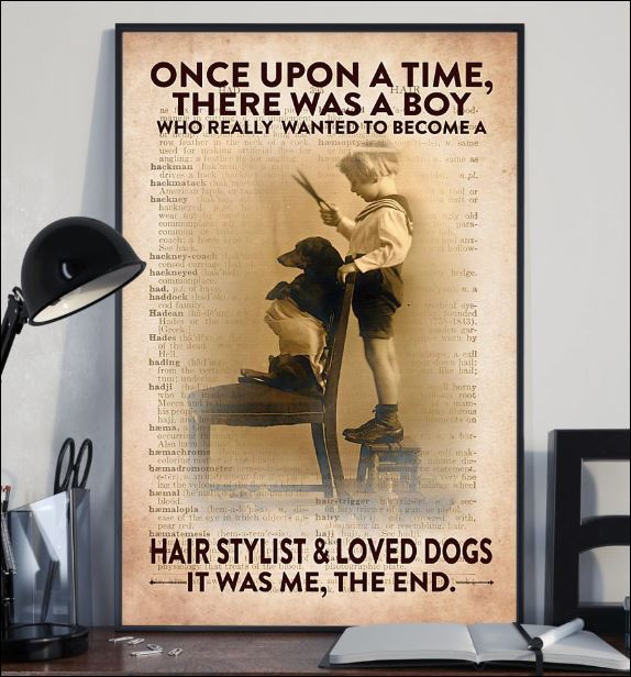 Once upon a time there was a boy who really wanted to become a hair stylist and loved dogs it was me the end poster 2