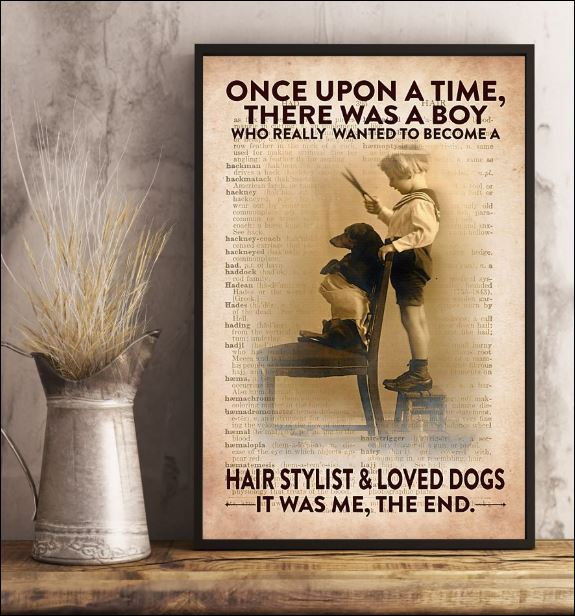 Once upon a time there was a boy who really wanted to become a hair stylist and loved dogs it was me the end poster 3