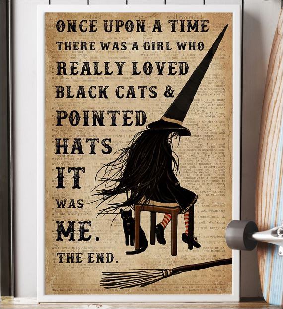 Once upon a time there was a girl who really loved black cats and pointed hats it was me poster 2