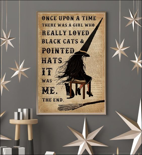 Once upon a time there was a girl who really loved black cats and pointed hats it was me poster 3