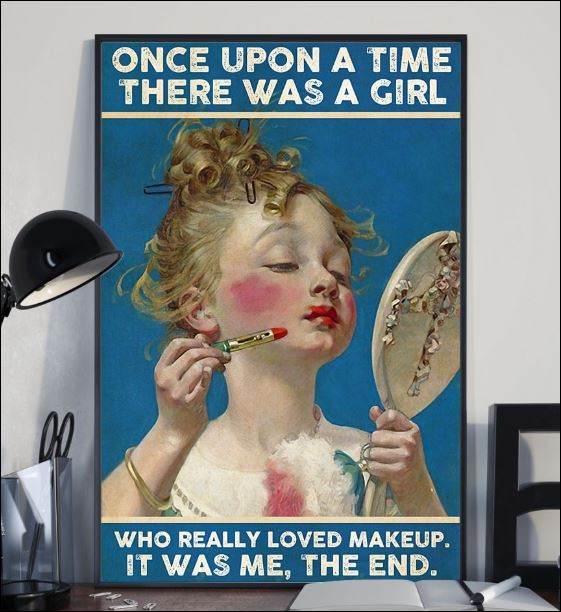 Once upon a time there was a girl who really loved makeup it was me the end poster 2