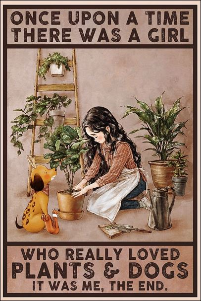 Once upon a time there was a girl who really loved plants and dogs it was me the ned poster