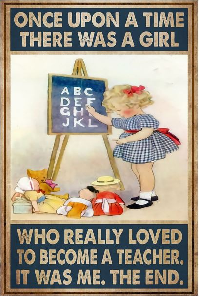 Once upon a time there was a girl who really loved to become a teacher it was me the end poster 1