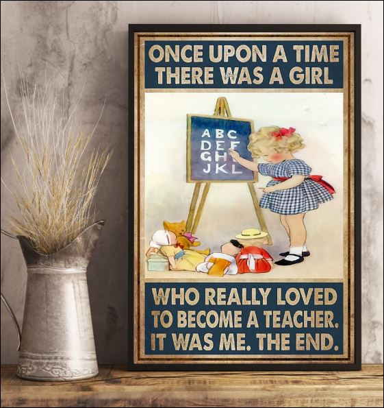 Once upon a time there was a girl who really loved to become a teacher it was me the end poster 3