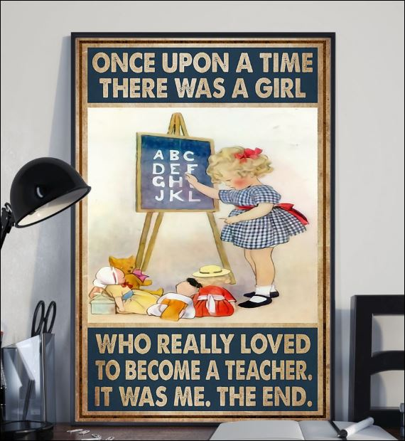 Once upon a time there was a girl who really loved to become a teacher it was me the end poster