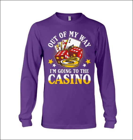 Out of my way i'm going to casino long sleeved