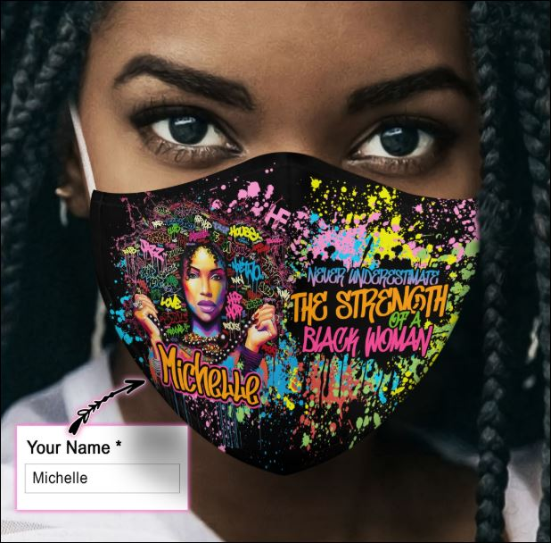 Personalized Black queen never underestimate the strength of a black woman face mask