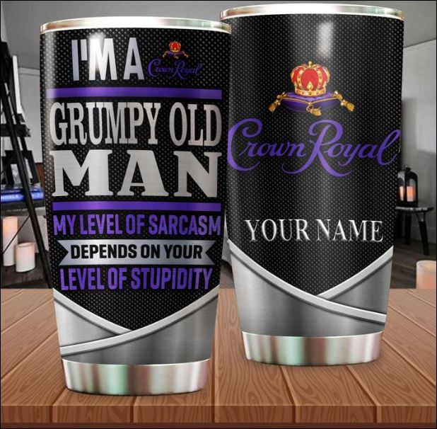 Personalized Crown Royal i'm a grumpy old man my level of sarcasm depends on your level of stupidity tumbler