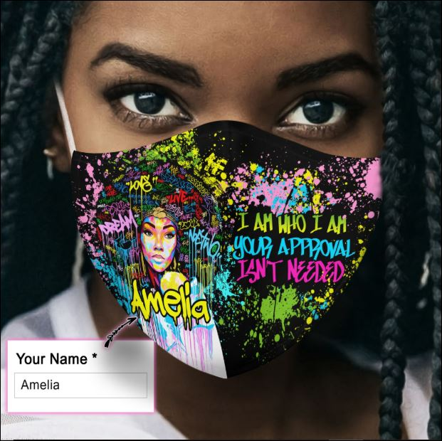 Personalized black queen i am who i am your approval isn't needed face mask