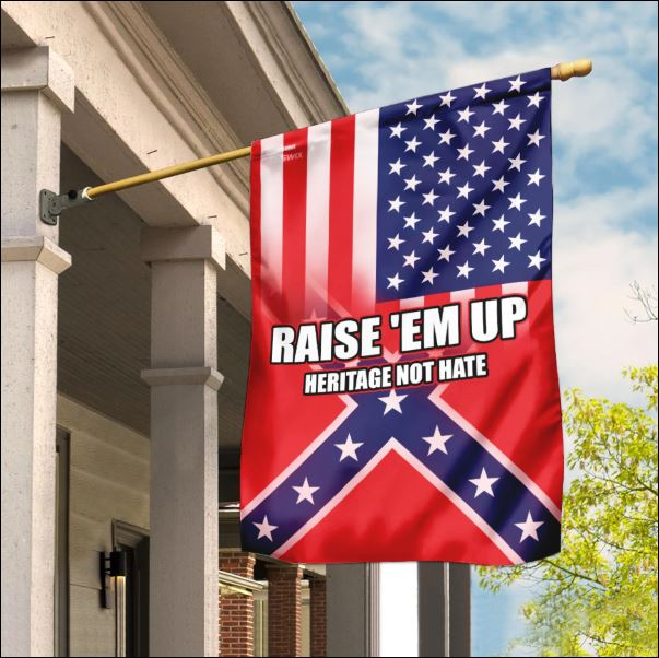 Raise 'em up heritage not hate Confederate and American flag