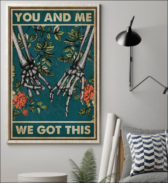 Skeleton hand you and me we got this poster 1