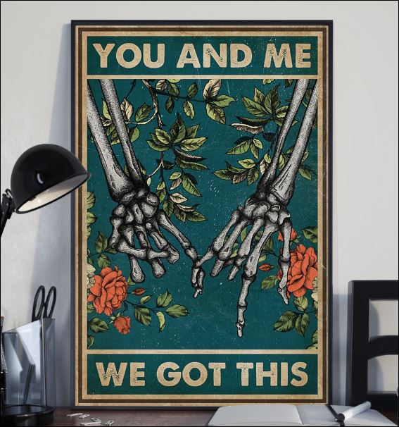 Skeleton hand you and me we got this poster 2