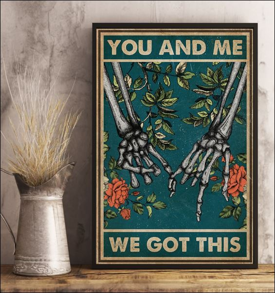 Skeleton hand you and me we got this poster 3