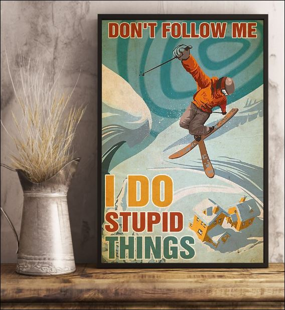 Skiing don't follow me i do stupid things poster 2