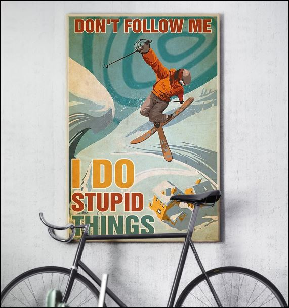 Skiing don't follow me i do stupid things poster 3